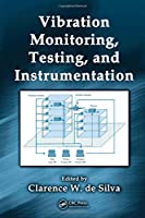 Vibration Monitoring, Testing, and Instrumentation (Mechanical and Aerospace Engineering Series)