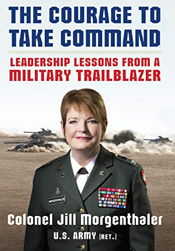 (The Courage to Take Command: Leadership Lessons from a Military Trailblazer )