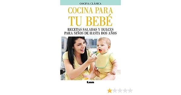 Cocina Para Tu Bebe: Recetas Saladas y Dulces Para Ninos de Hasta DOS Anos: Amazon.es: Paula Gandolfini: Libros