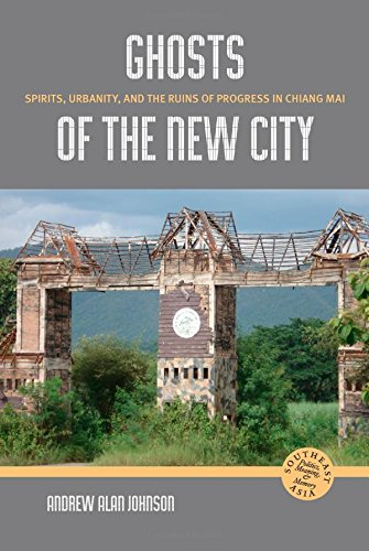 Ghosts of the New City: Spirits, Urbanity, and the Ruins of Progress in Chiang Mai (Southeast Asia: Politics, Meaning, a