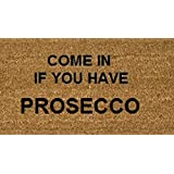 70cm x 40cm COME IN IF YOU HAVE PROSECCO Printed Internal Coir Mat, Door Mat Stencilled