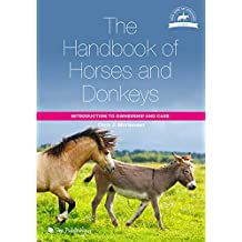 The Handbook of Horses and Donkeys: Introduction to Ownership and Care