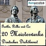20 Meisterwerke Deutscher Dichtkunst | Johann Wolfgang von Goethe,Heinrich Heine,Rainer Maria Rilke