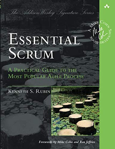 (Essential Scrum: A Practical Guide to the Most Popular Agile Process (Addison-Wesley Signature): A Practical Guide To The Most Popular Agile Process (Addison-Wesley Signature Series (Cohn)) )