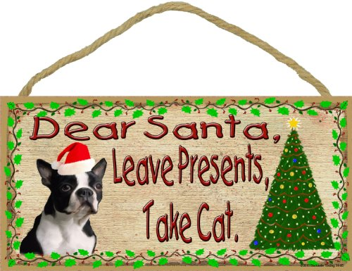 Blackwater Trading Dear Santa Leave Presents Take Cat Boston Terrier Christmas Dog Sign Plaque 5