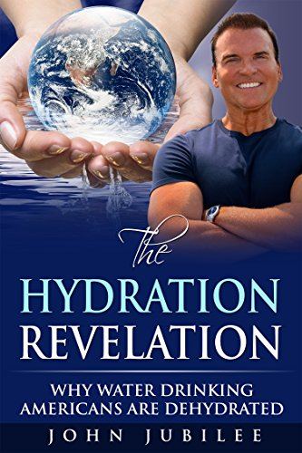 Hydration Revelation: Why Water Drinking Americans Are Dehydrated by [Jubilee, John]