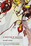 A Question of Qualities : Essays in Architecture, Kipnis, Jeffrey, 0262519550