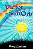Victor and the Sun Orb, Amy Nielsen, 0595503071