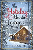The Holiday Hunting Lodge: A Sister's Ex Romance (Christmas House Romances)