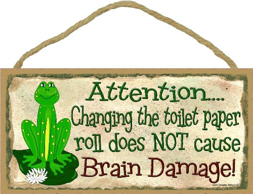 "Blackwater Trading Attention Changing the Toilet Paper Roll Does Not Cause Brain Damage Frog Bathroom Sign Plaque Bath Decor 5""x10"""