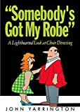 img - for Somebody's Got My Robe: A Lighthearted Look at Choir Directing book / textbook / text book