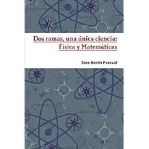 Dos ramas, una única ciencia: Física y Matemáticas (Spanish Edition)