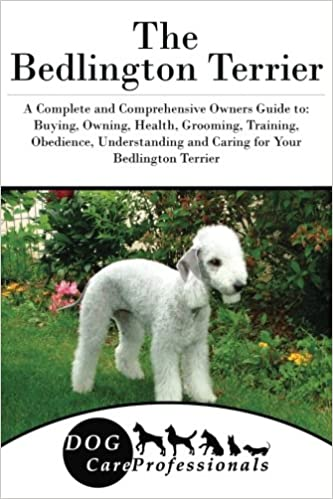 The Bedlington Terrier A Complete And Comprehensive Owners Guide To