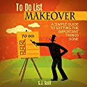 To-Do List Makeover: A Simple Guide to Getting the Important Things Done Audiobook by S. J. Scott Narrated by Greg Zarcone