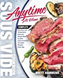Sous Vide Cookbook Anytime At Home: Complete Effortless Low-Temperature Easy and Simple Meals for Slow Cook Immersion Circulator Recipes Every Day (Best Complete Effortless Sous Vide) (Volume 1)