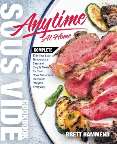 Sous Vide Cookbook Anytime At Home: Complete Effortless Low-Temperature Easy and Simple Meals for Slow Cook Immersion Circulator Recipes Every Day (Best Complete Effortless Sous Vide) (Volume 1) (Best Hawaiian Recipes Easy)