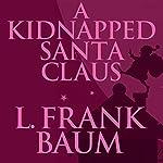 A Kidnapped Santa Claus   L. Frank Baum