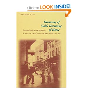 Dreaming of Gold, Dreaming of Home: Transnationalism and Migration Between the United States and South China, 1882-1943 (Asian America) Madeline Yuan-yin Hsu