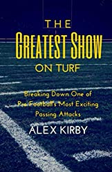 The Greatest Show on Turf: Breaking Down One of Pro Football's Most Exciting Passing Attacks (Unauthorized X's and O's Book 1)