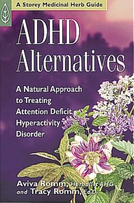 [ADHD Alternatives: A Natural Approach to Treating Attention-Deficit Hyperactivity Disorder] (By: Aviva Jill Romm) [published: July, 2000]