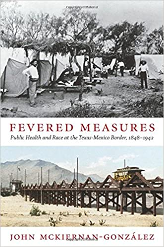 cover image Fevered Measures: Public Health and Race at the Texas-Mexico Border, 1848–1942