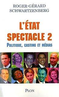 L'Etat spectacle. Tome 2 : Politique, casting et médias par Roger-Gérard Schwartzenberg