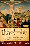 Image of All Things Made New: The Reformation and Its Legacy