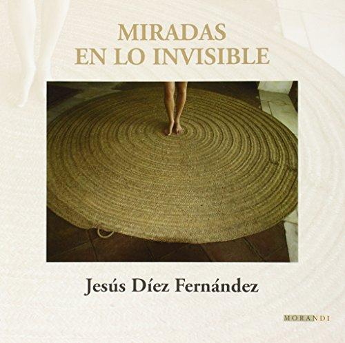 Descargar Libro Miradas En Lo Invisible Jesús Díez Fernández