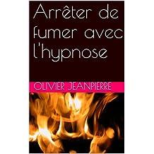 Arrêter de fumer avec l'hypnose (French Edition)