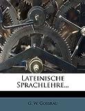Lateinische Sprachlehre..., G. w. Gossrau, 1274325994
