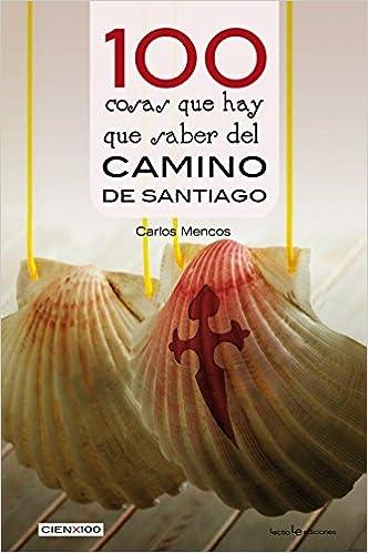 100 cosas que hay que saber del camino de Santiago: 29 Cien x 100: Amazon.es: Mencos Arraiza, Carlos: Libros