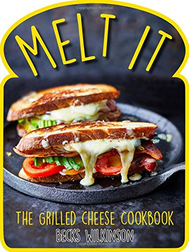 Melt It: The Grilled Cheese Cookbook