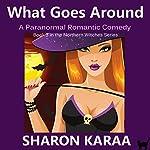 What Goes Around: Northern Witches, Book 3   Sharon Karaa