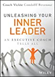 Unleashing Your Inner Leader : An Executive Coach Tells All, Bevenour, Vickie, 1118855043
