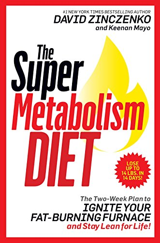 The Super Metabolism Diet: The Two-Week Plan to Ignite Your Fat-Burning Furnace and Stay Lean for Life! (Best 1 Week Detox Diet Plan)