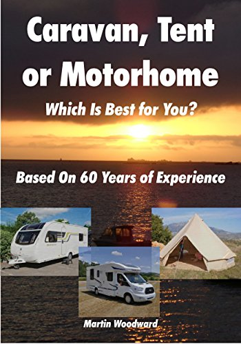 Caravan, Tent or Motorhome - Which Is Best for You? Based On 60 Years of Experience