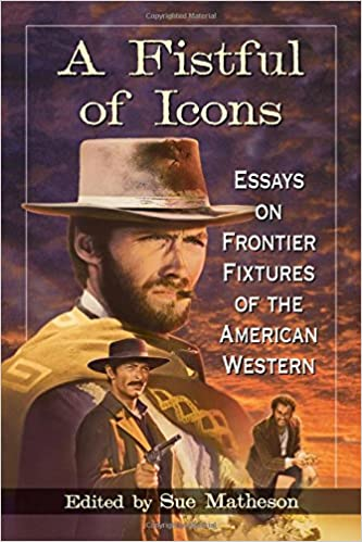 Amazon a fistful of icons essays on frontier fixtures of the a fistful of icons essays on frontier fixtures of the american western fandeluxe Choice Image