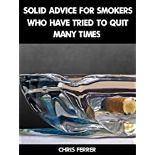 Quit Smoking: Solid Advice For Smokers Who Have Tried To Quit Many Times