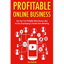 Profitable Online Business: Start Your First Profitable Online Business Idea via Ebay Dropshipping & Youtube Game Marketing