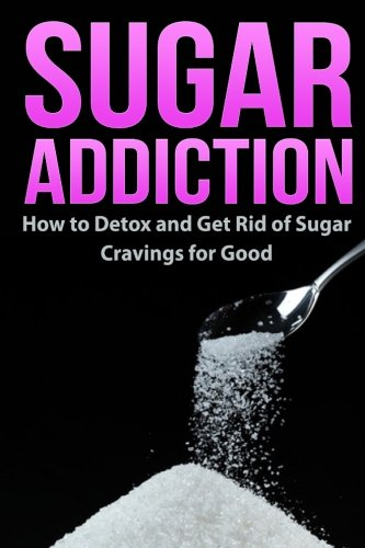 Sugar Addiction: How to Detox and Get Rid of Sugar Cravings for Good by Robert Westall