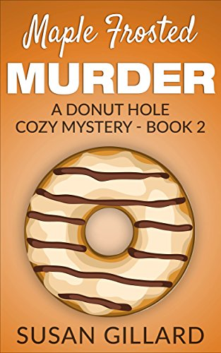 Maple Frosted Murder: A Donut Hole Cozy Mystery - Book 2
