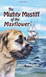 The Mighty Mastiff of the Mayflower, Peter Arenstam, 1609496094