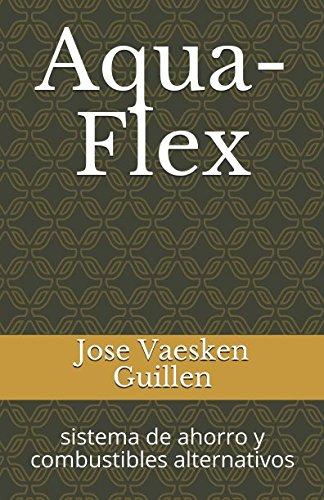aqua-flex: sistema de ahorro y combustibles alternativos (Spanish Edition) [jose alberto vaesken guillen] (Tapa Blanda)