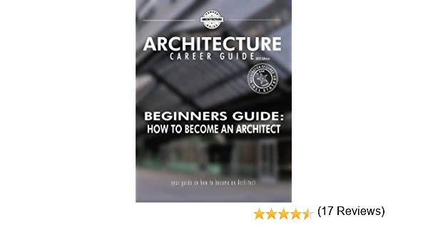 Amazon Com Beginner S Guide How To Become An Architect Ebook
