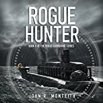 Rogue Hunter: Rogue Submarine, Book 8 | John R. Monteith