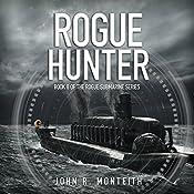 Rogue Hunter: Rogue Submarine, Book 8   John R. Monteith
