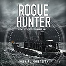 Rogue Hunter: Rogue Submarine, Book 8 Audiobook by John R. Monteith Narrated by Paul Christy