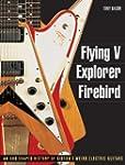 Flying V, Explorer, Firebird: An Odd-...