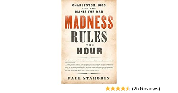 Madness Rules the Hour: Charleston, 1860 and the Mania for