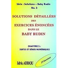 SOLUTIONS DÉTAILLÉES DES EXERCICES ÉNONCÉS DANS LE BABY RUDIN: CHAPITRE 3 : SUITES ET SÉRIES NUMÉRIQUES (SOLUTIONS - BABY RUDIN) (French Edition)